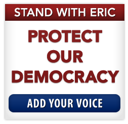 Help stop Citizens United. Stand with Eric to protect our democracy! Add your voice.